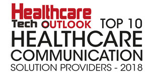 Top 10 Healthcare Communication Solution Providers - 2018